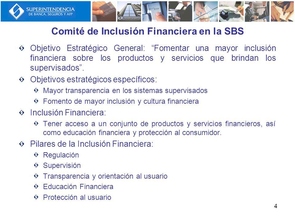 Comité de Inclusión Financiera en la SBS Objetivo Estratégico General: Fomentar una mayor inclusión financiera sobre los productos y servicios que bri