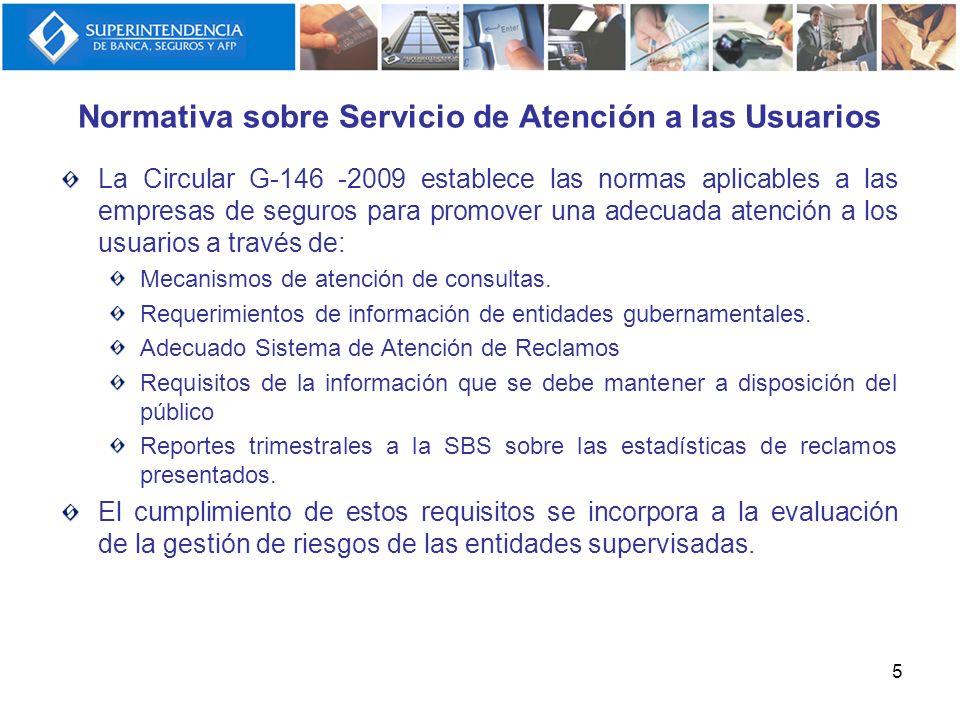 Normativa sobre Servicio de Atención a las Usuarios La Circular G-146 -2009 establece las normas aplicables a las empresas de seguros para promover un