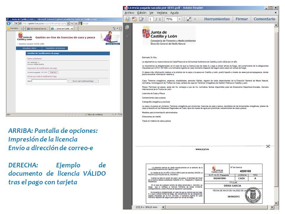 OPCIÓN 2: Pago con tarjeta bancaria: El ciudadano introduce sus dígitos de la tarjeta y su CVV Tras el pago, se puede imprimir el documento de licencia y/o recibirlo en el correo electrónico facilitado (en formato pdf) ARRIBA: Pantalla de opciones: Impresión de la licencia Envío a dirección de correo-e DERECHA: Ejemplo de documento de licencia VÁLIDO tras el pago con tarjeta