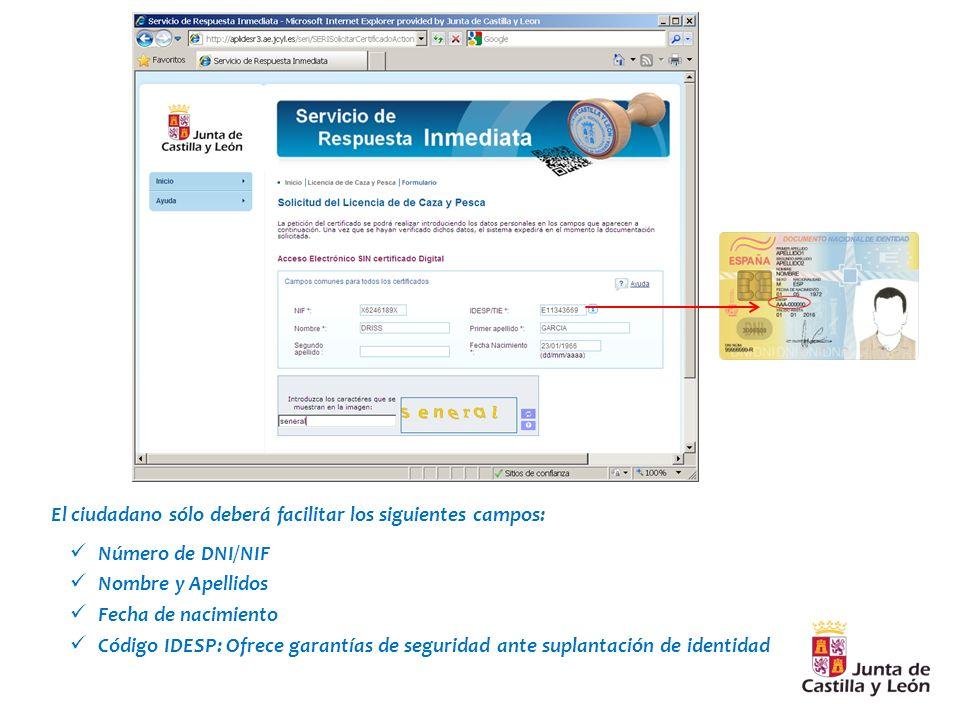 El ciudadano sólo deberá facilitar los siguientes campos: Número de DNI/NIF Nombre y Apellidos Fecha de nacimiento Código IDESP: Ofrece garantías de seguridad ante suplantación de identidad