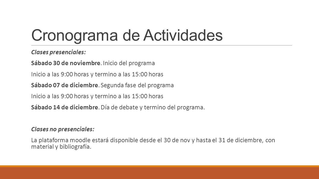 Cronograma de Actividades Clases presenciales: Sábado 30 de noviembre. Inicio del programa Inicio a las 9:00 horas y termino a las 15:00 horas Sábado