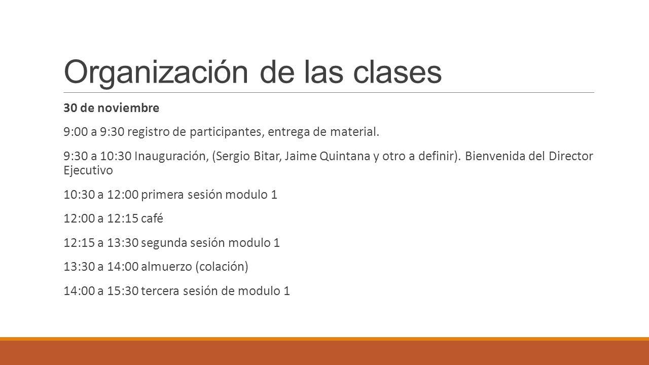Organización de las clases 30 de noviembre 9:00 a 9:30 registro de participantes, entrega de material. 9:30 a 10:30 Inauguración, (Sergio Bitar, Jaime