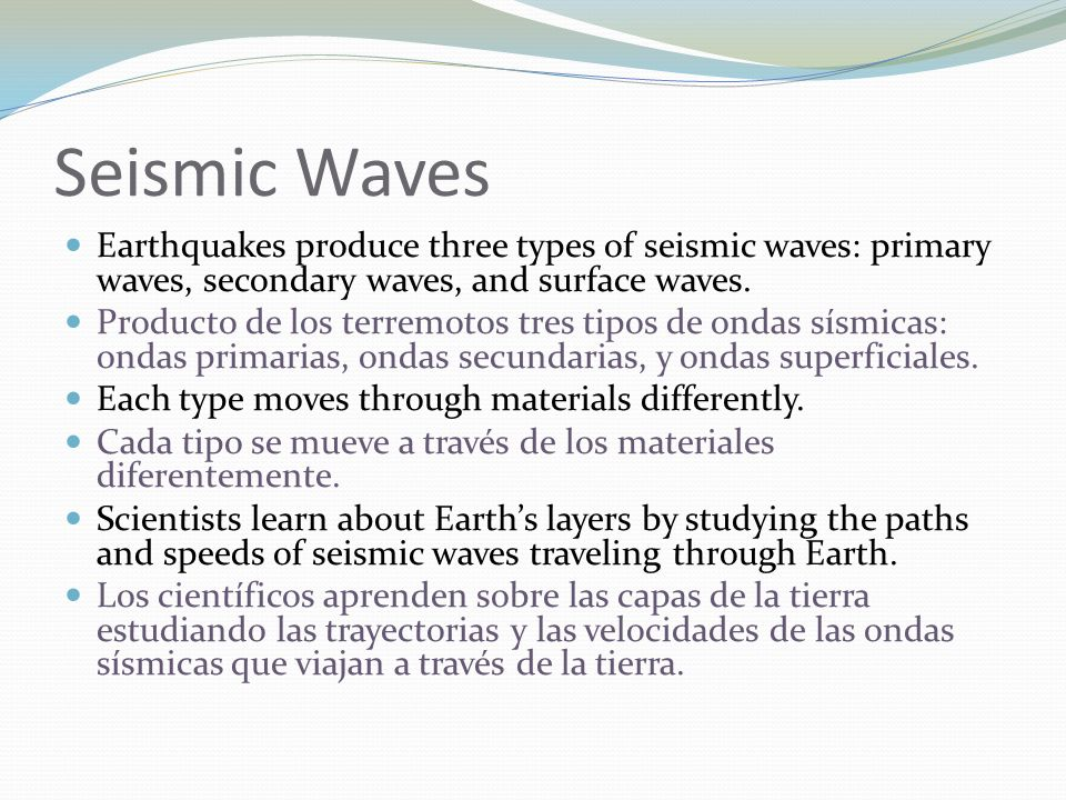 Seismic Waves Earthquakes produce three types of seismic waves: primary waves, secondary waves, and surface waves. Producto de los terremotos tres tip