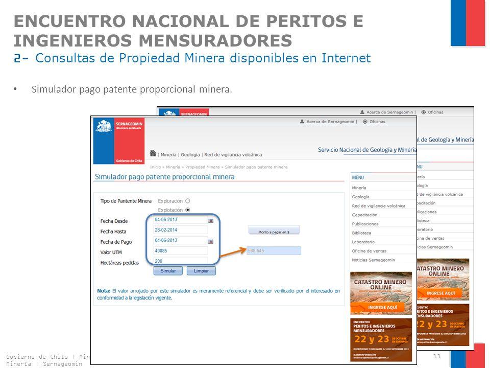 ENCUENTRO NACIONAL DE PERITOS E INGENIEROS MENSURADORES 2- Consultas de Propiedad Minera disponibles en Internet Gobierno de Chile | Ministerio de Minería | Sernageomin 11 Simulador pago patente proporcional minera.