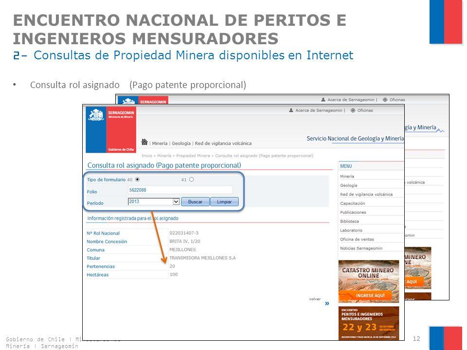 ENCUENTRO NACIONAL DE PERITOS E INGENIEROS MENSURADORES 2- Consultas de Propiedad Minera disponibles en Internet Gobierno de Chile | Ministerio de Minería | Sernageomin 12 Consulta rol asignado (Pago patente proporcional)