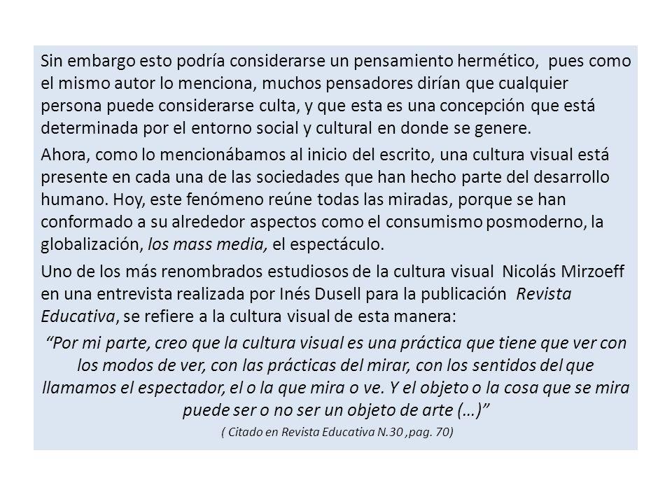 Sin embargo esto podría considerarse un pensamiento hermético, pues como el mismo autor lo menciona, muchos pensadores dirían que cualquier persona puede considerarse culta, y que esta es una concepción que está determinada por el entorno social y cultural en donde se genere.