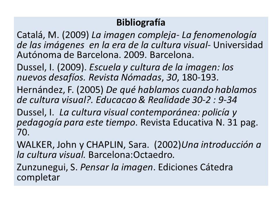 Bibliografía Catalá, M. (2009) La imagen compleja- La fenomenología de las imágenes en la era de la cultura visual- Universidad Autónoma de Barcelona.