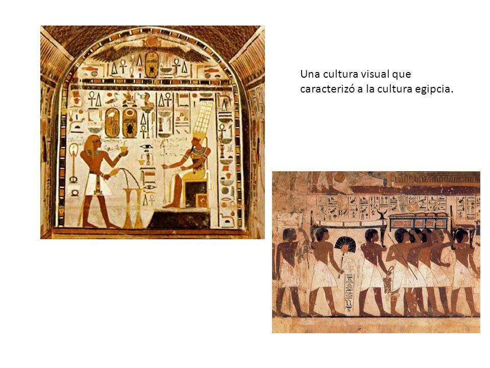 Una cultura visual que caracterizó a la cultura egipcia.