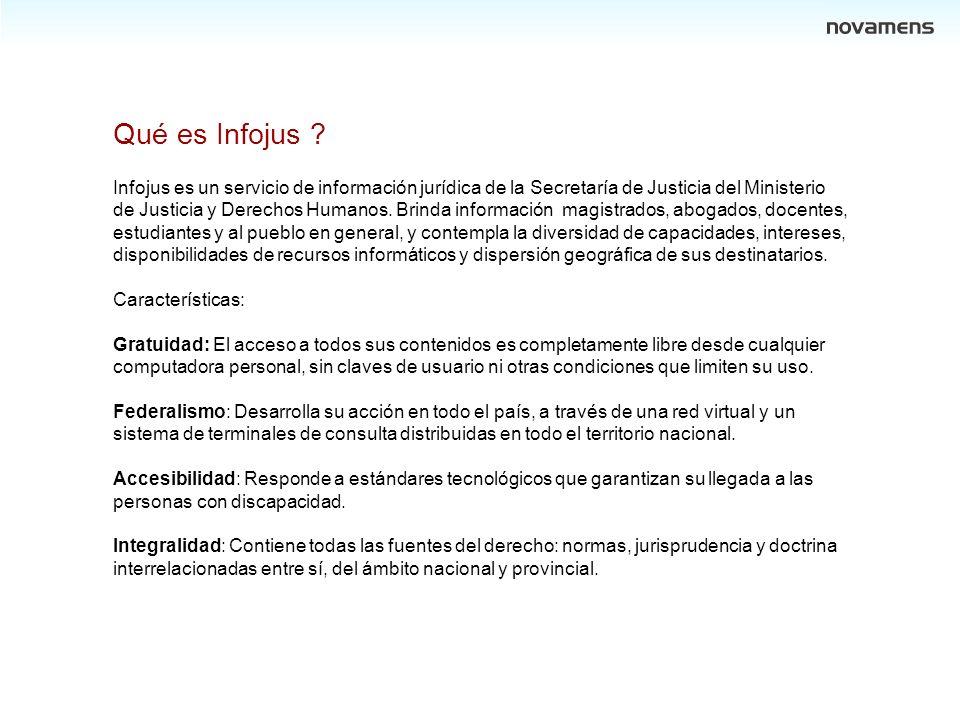 Qué es Infojus ? Infojus es un servicio de información jurídica de la Secretaría de Justicia del Ministerio de Justicia y Derechos Humanos. Brinda inf