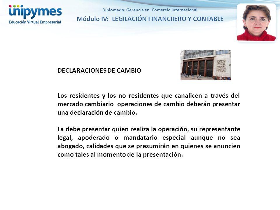 DECLARACIONES DE CAMBIO Los residentes y los no residentes que canalicen a través del mercado cambiario operaciones de cambio deberán presentar una de
