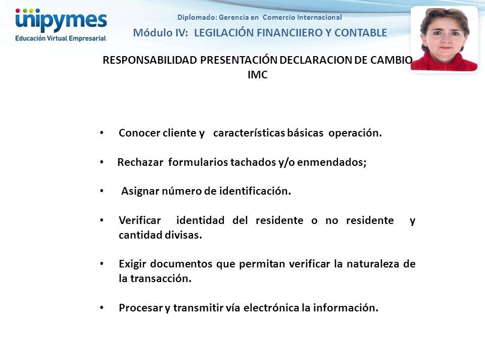 RESPONSABILIDAD PRESENTACIÓN DECLARACION DE CAMBIO IMC Conocer cliente y características básicas operación. Rechazar formularios tachados y/o enmendad