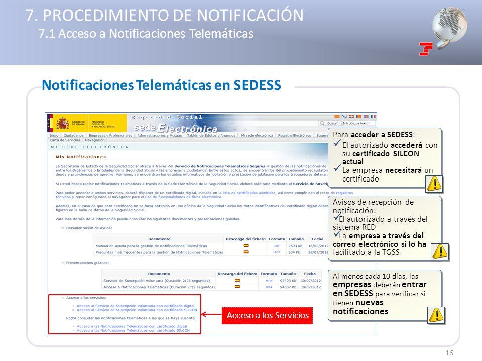 16 Acceso a los Servicios Al menos cada 10 días, las empresas deberán entrar en SEDESS para verificar si tienen nuevas notificaciones 7. PROCEDIMIENTO