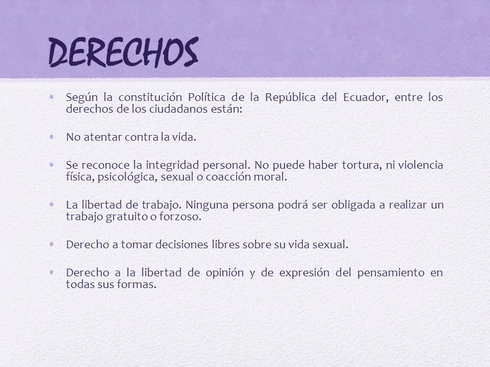 DERECHOS Según la constitución Política de la República del Ecuador, entre los derechos de los ciudadanos están: No atentar contra la vida. Se reconoc