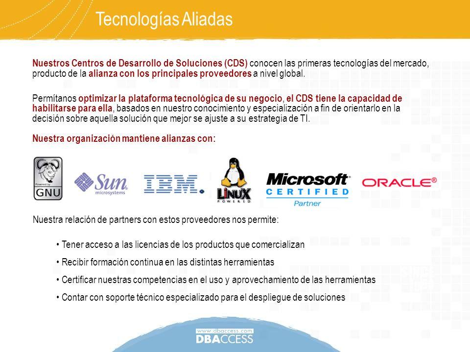 Tecnologías Aliadas Nuestra relación de partners con estos proveedores nos permite: Tener acceso a las licencias de los productos que comercializan Re