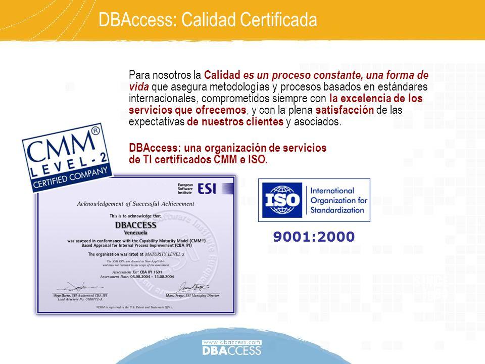 9001:2000 Para nosotros la Calidad es un proceso constante, una forma de vida que asegura metodologías y procesos basados en estándares internacionale