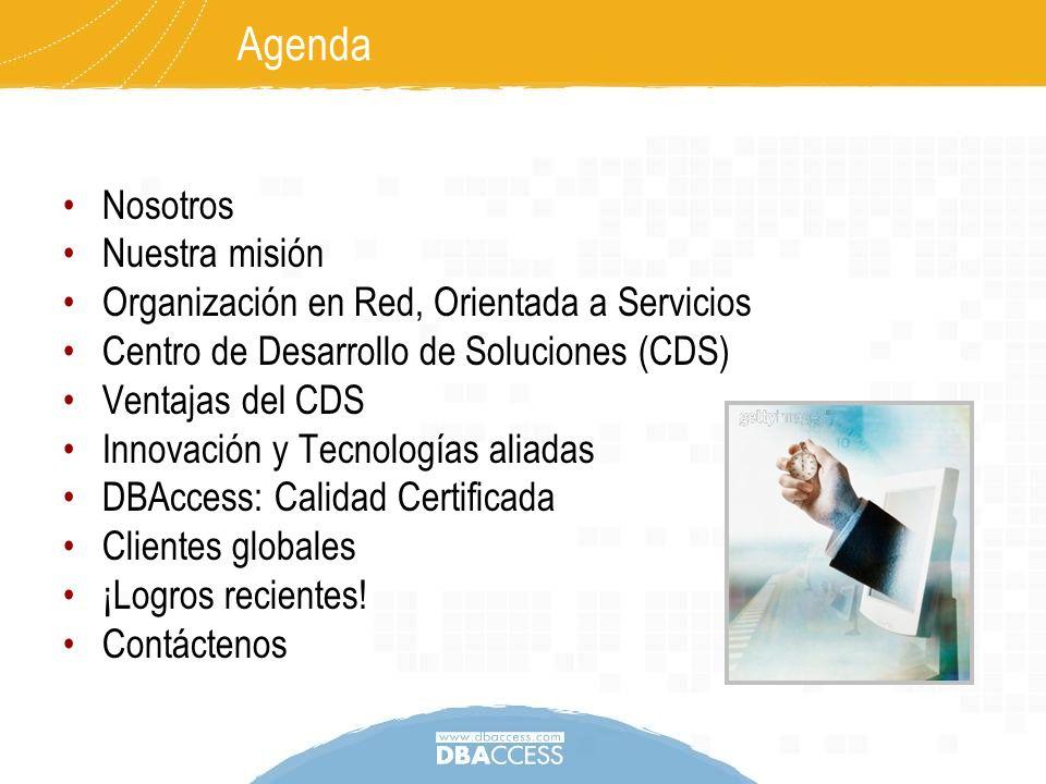 Agenda Nosotros Nuestra misión Organización en Red, Orientada a Servicios Centro de Desarrollo de Soluciones (CDS) Ventajas del CDS Innovación y Tecno