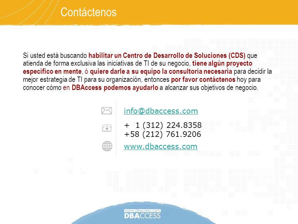 info@dbaccess.com + 1 (312) 224.8358 +58 (212) 761.9206 www.dbaccess.com Si usted está buscando habilitar un Centro de Desarrollo de Soluciones (CDS)