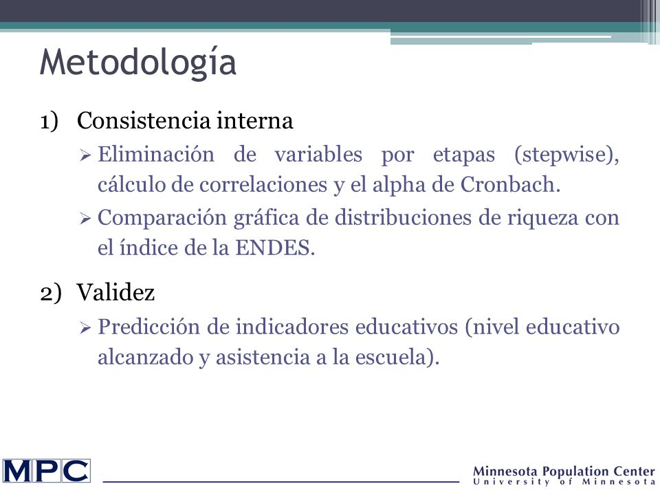 Metodología: Consistencia interna (I) Eliminación de variables por etapas (stepwise), siguiendo el orden de los pesos del ACP (menor a mayor) y luego el índice es recalculado con las variables restantes.