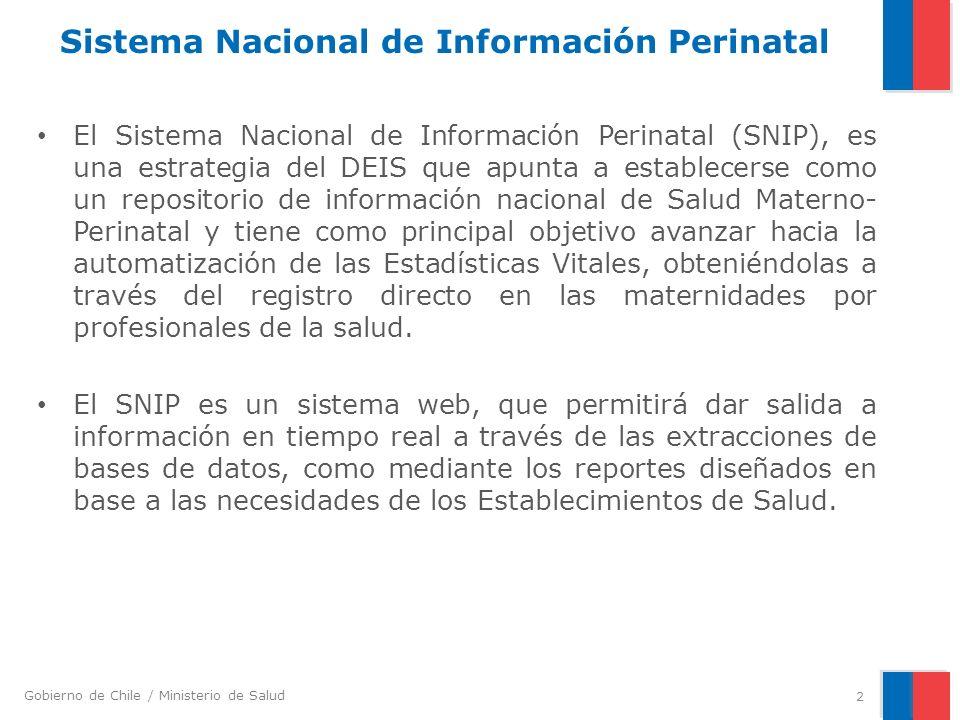 Gobierno de Chile / Ministerio de Salud Sistema Nacional de Información Perinatal El Sistema Nacional de Información Perinatal (SNIP), es una estrateg