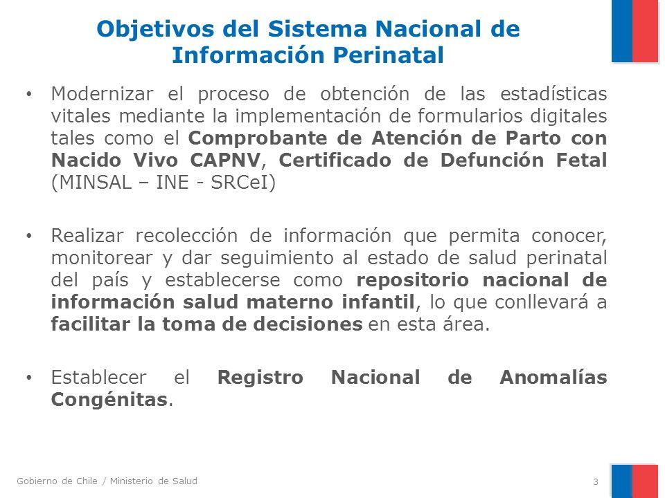 Gobierno de Chile / Ministerio de Salud Objetivos del Sistema Nacional de Información Perinatal Modernizar el proceso de obtención de las estadísticas