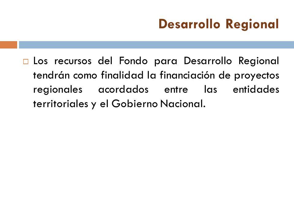 Los recursos del Fondo para Desarrollo Regional tendrán como finalidad la financiación de proyectos regionales acordados entre las entidades territori