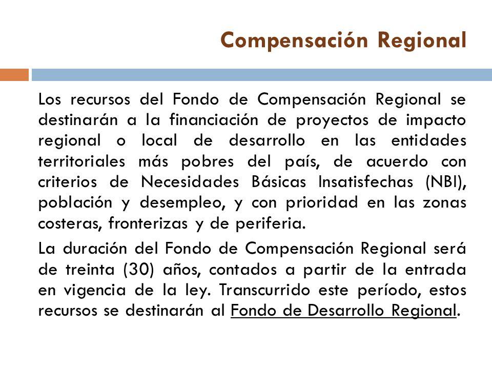 Compensación Regional Los recursos del Fondo de Compensación Regional se destinarán a la financiación de proyectos de impacto regional o local de desa