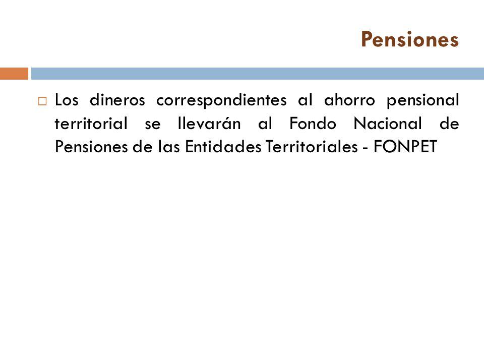 Pensiones Los dineros correspondientes al ahorro pensional territorial se llevarán al Fondo Nacional de Pensiones de las Entidades Territoriales - FONPET