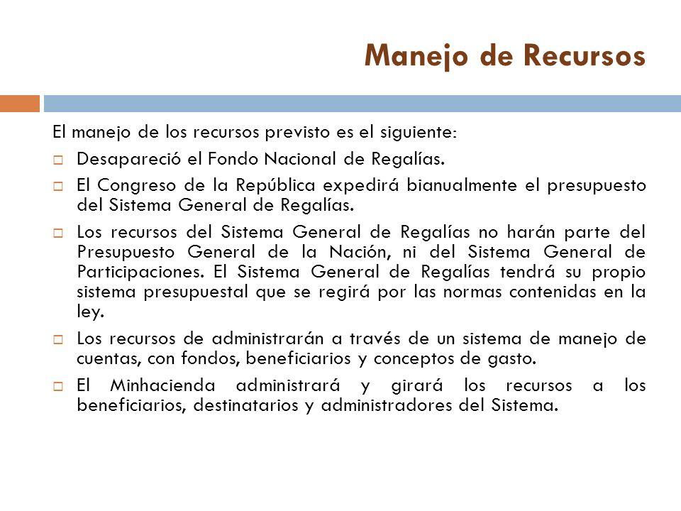 Manejo de Recursos El manejo de los recursos previsto es el siguiente: Desapareció el Fondo Nacional de Regalías.