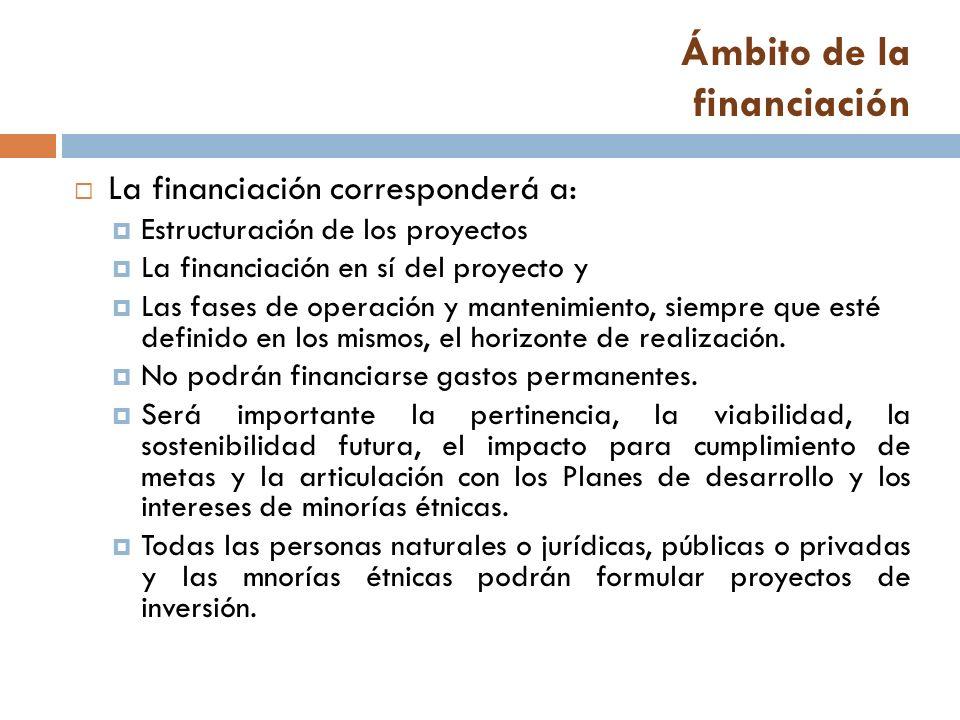 Ámbito de la financiación La financiación corresponderá a: Estructuración de los proyectos La financiación en sí del proyecto y Las fases de operación y mantenimiento, siempre que esté definido en los mismos, el horizonte de realización.