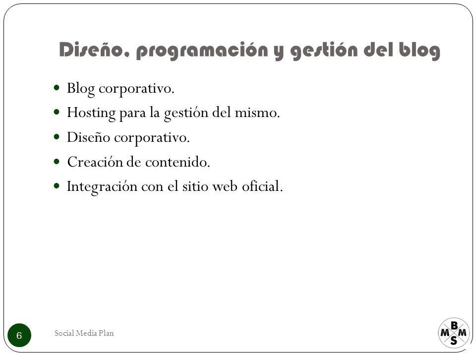 Diseño, programación y gestión del blog Social Media Plan 6 Blog corporativo. Hosting para la gestión del mismo. Diseño corporativo. Creación de conte
