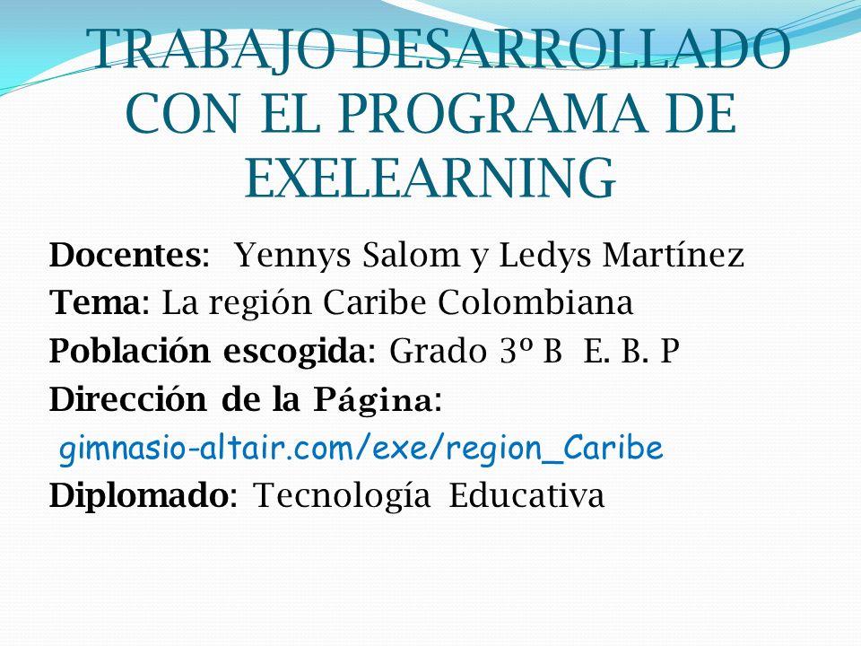 TRABAJO DESARROLLADO CON EL PROGRAMA DE EXELEARNING Docentes: Yennys Salom y Ledys Martínez Tema: La región Caribe Colombiana Población escogida: Grad