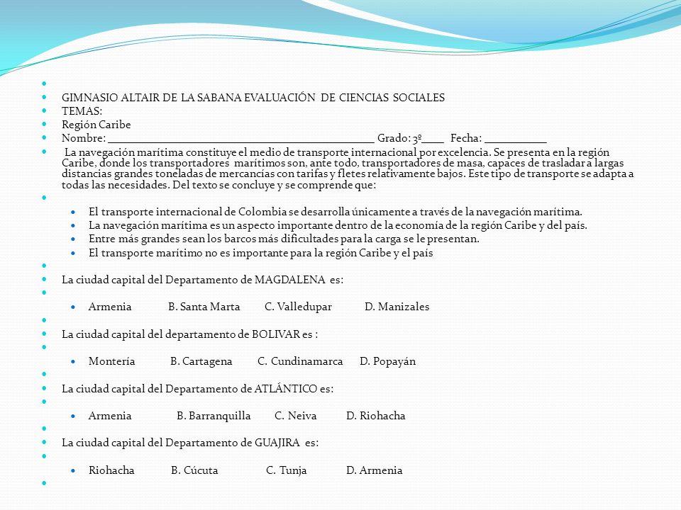 GIMNASIO ALTAIR DE LA SABANA EVALUACIÓN DE CIENCIAS SOCIALES TEMAS: Región Caribe Nombre: _______________________________________________ Grado: 3º___