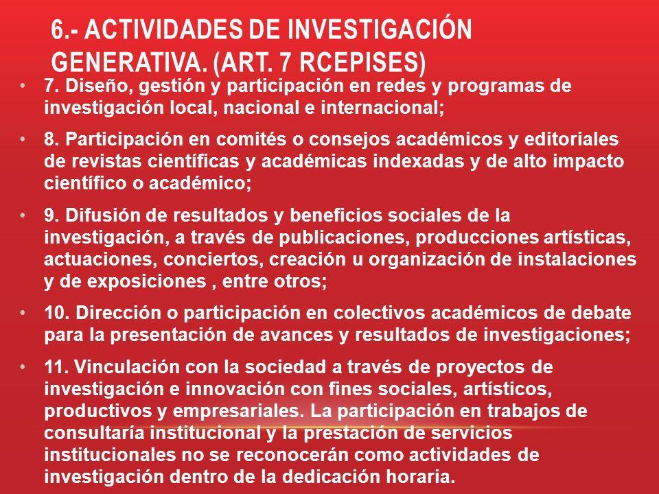 6.- ACTIVIDADES DE INVESTIGACIÓN GENERATIVA. (ART. 7 RCEPISES) 7. Diseño, gestión y participación en redes y programas de investigación local, naciona