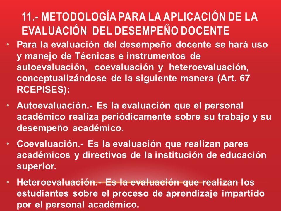 11.- METODOLOGÍA PARA LA APLICACIÓN DE LA EVALUACIÓN DEL DESEMPEÑO DOCENTE Para la evaluación del desempeño docente se hará uso y manejo de Técnicas e