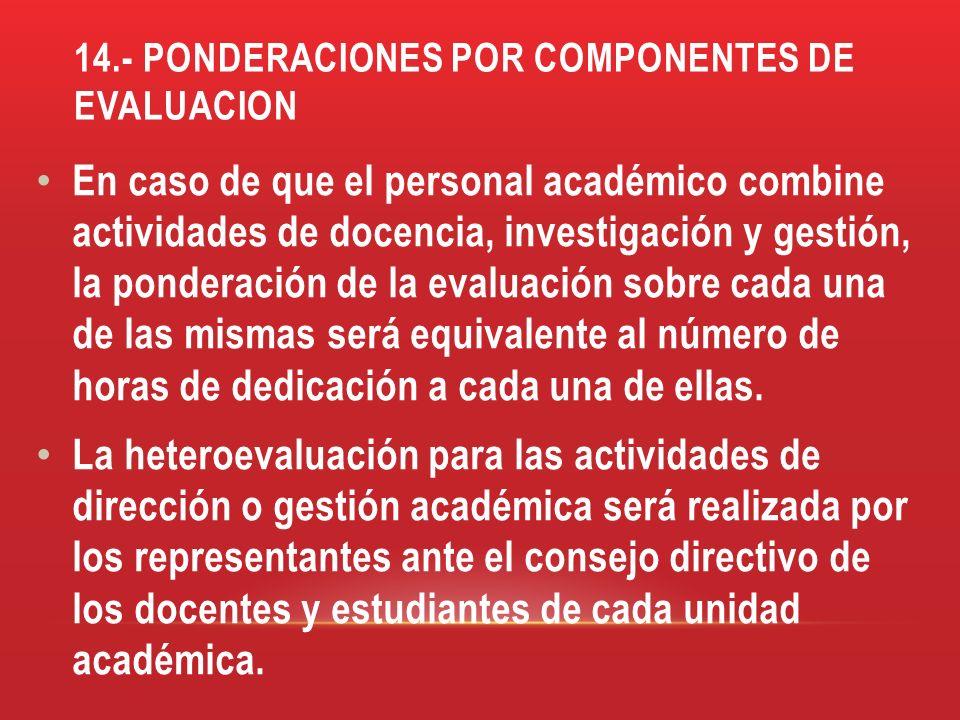 14.- PONDERACIONES POR COMPONENTES DE EVALUACION En caso de que el personal académico combine actividades de docencia, investigación y gestión, la pon