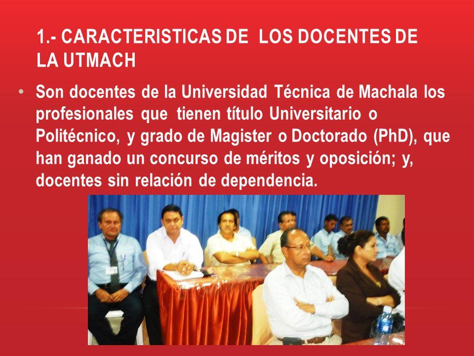 1.- CARACTERISTICAS DE LOS DOCENTES DE LA UTMACH Son docentes de la Universidad Técnica de Machala los profesionales que tienen título Universitario o