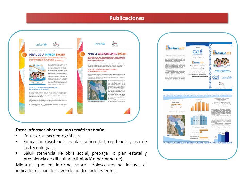 Publicaciones Estos informes abarcan una temática común: Características demográficas, Educación (asistencia escolar, sobreedad, repitencia y uso de l