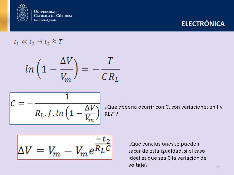 11 ¿Que debería ocurrir con C, con variaciones en f y RL??? ¿Que conclusiones se pueden sacar de esta igualdad, si el caso ideal es que sea 0 la varia