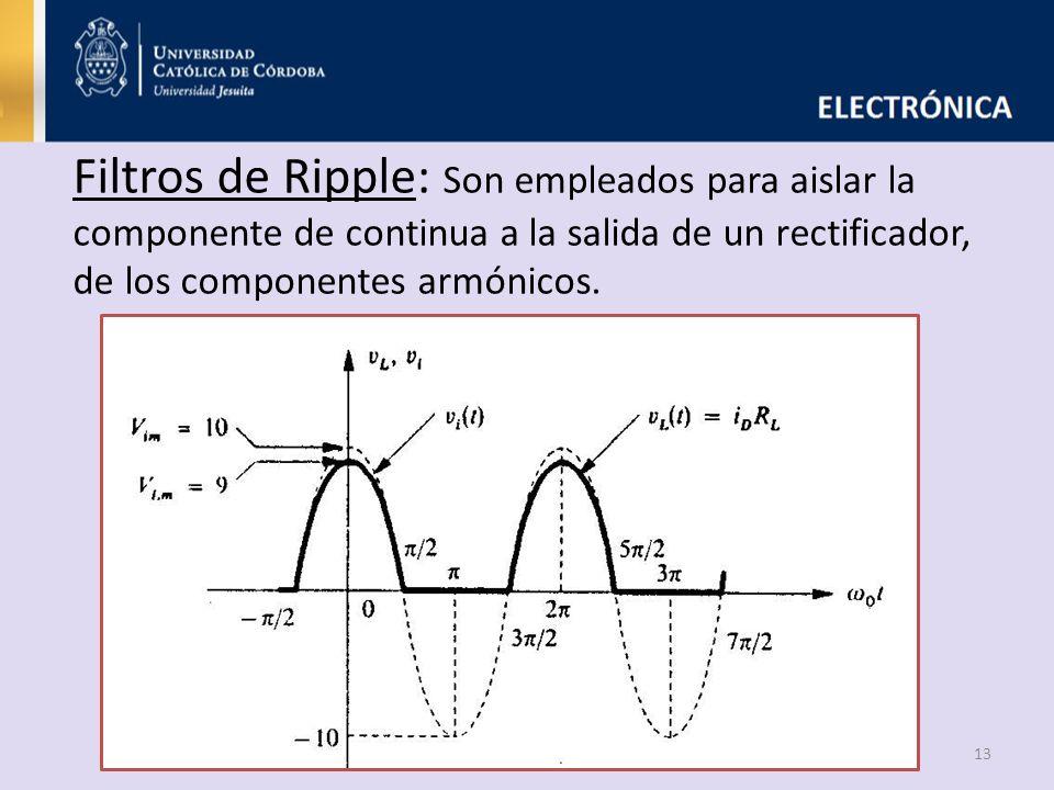 13 Filtros de Ripple: Son empleados para aislar la componente de continua a la salida de un rectificador, de los componentes armónicos.