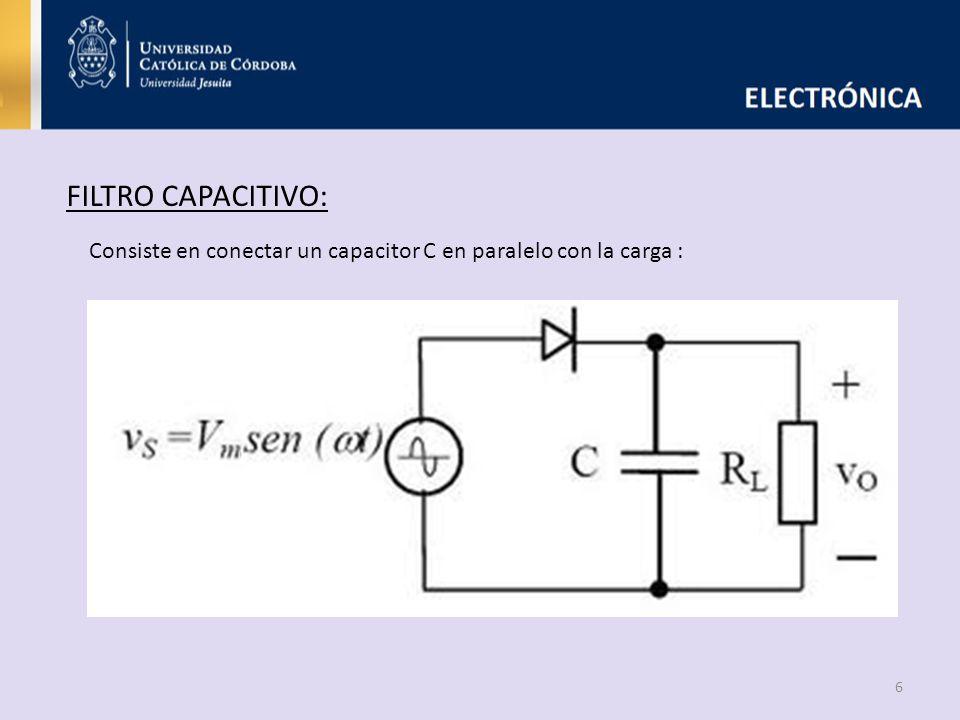 6 FILTRO CAPACITIVO: Consiste en conectar un capacitor C en paralelo con la carga :