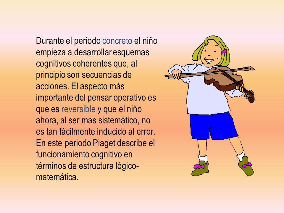 Durante el periodo concreto el niño empieza a desarrollar esquemas cognitivos coherentes que, al principio son secuencias de acciones. El aspecto más