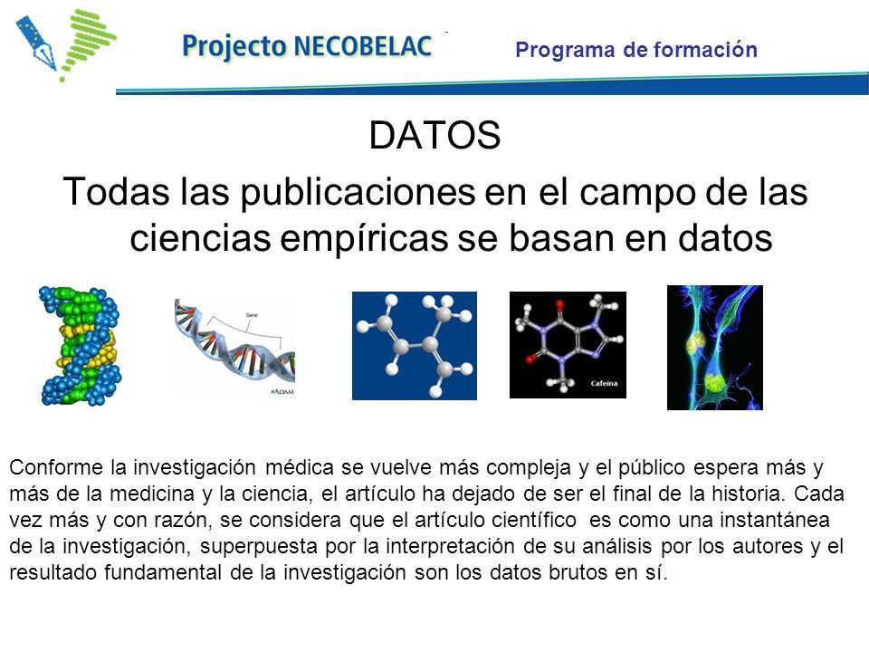 Programa de formación DATOS Todas las publicaciones en el campo de las ciencias empíricas se basan en datos Conforme la investigación médica se vuelve más compleja y el público espera más y más de la medicina y la ciencia, el artículo ha dejado de ser el final de la historia.