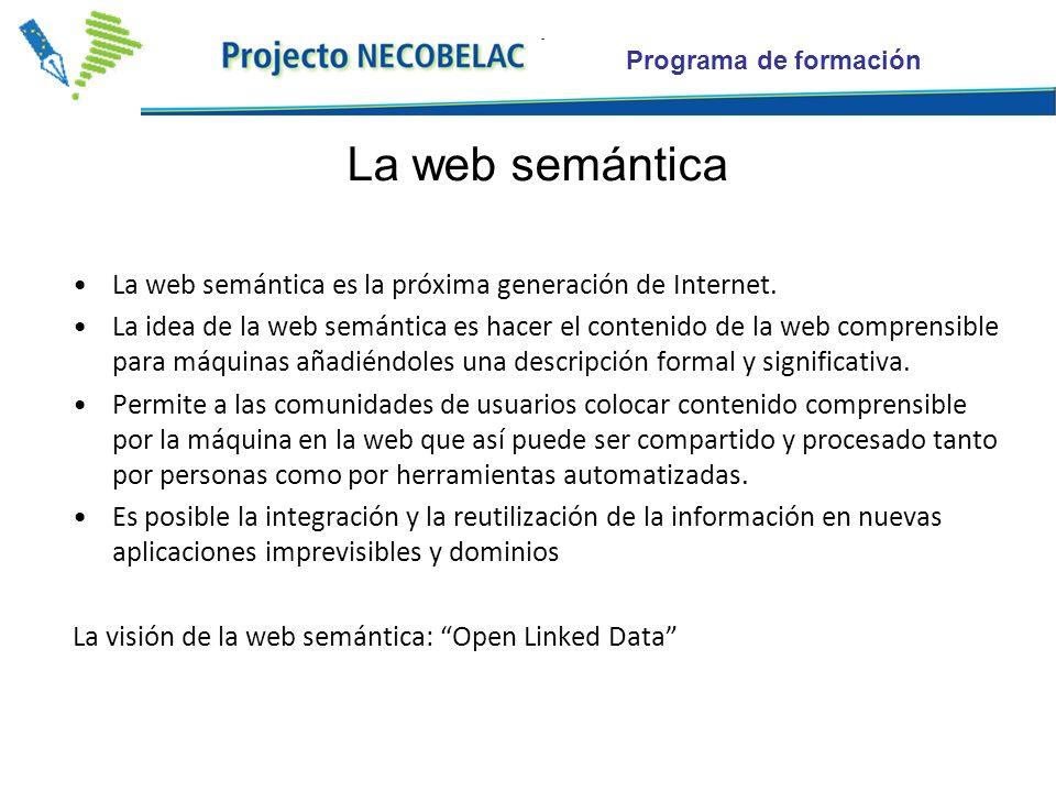 Programa de formación La web semántica La web semántica es la próxima generación de Internet. La idea de la web semántica es hacer el contenido de la