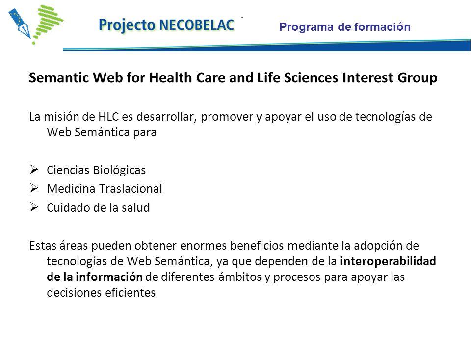 Programa de formación Semantic Web for Health Care and Life Sciences Interest Group La misión de HLC es desarrollar, promover y apoyar el uso de tecno