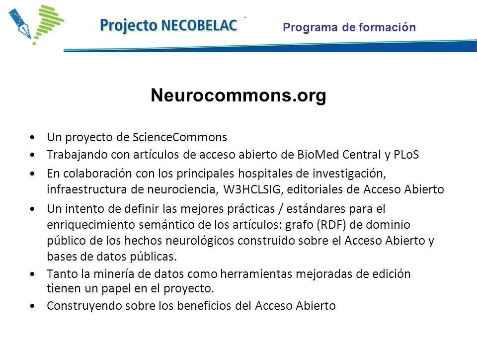 Neurocommons.org Un proyecto de ScienceCommons Trabajando con artículos de acceso abierto de BioMed Central y PLoS En colaboración con los principales