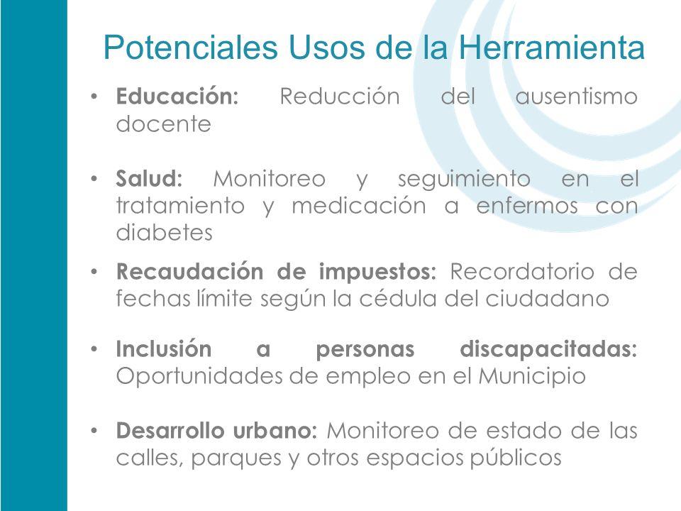 Potenciales Usos de la Herramienta Educación: Reducción del ausentismo docente Salud: Monitoreo y seguimiento en el tratamiento y medicación a enfermo