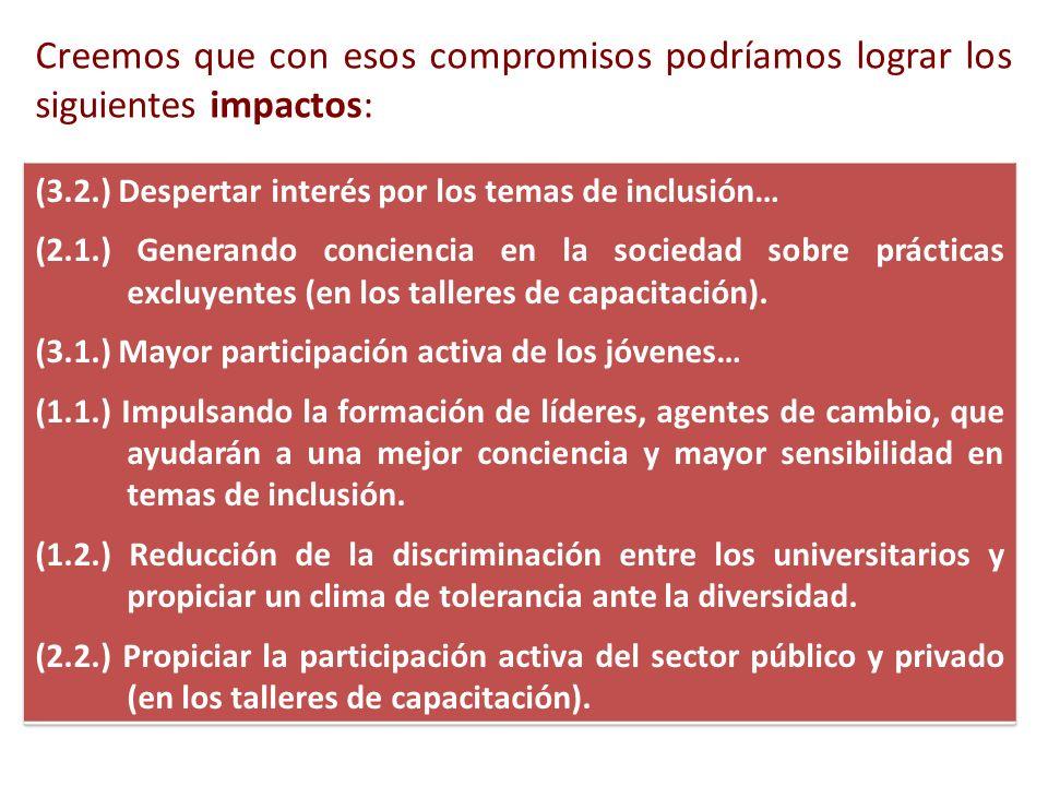 Creemos que con esos compromisos podríamos lograr los siguientes impactos: