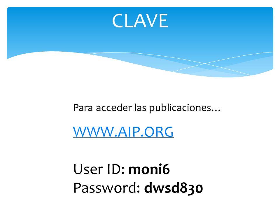 CLAVE Para acceder las publicaciones… WWW.AIP.ORG User ID: moni6 Password: dwsd830