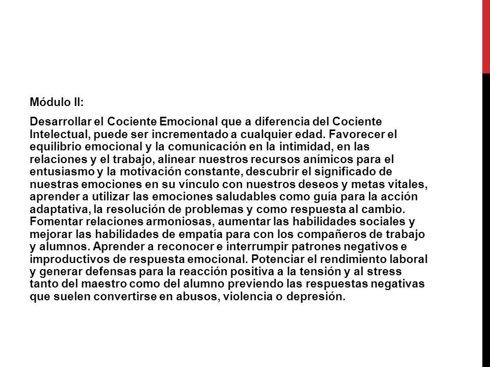 Módulo II: Desarrollar el Cociente Emocional que a diferencia del Cociente Intelectual, puede ser incrementado a cualquier edad.