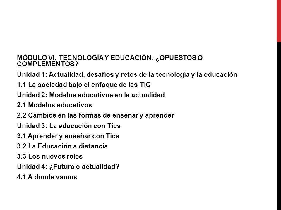 MÓDULO VI: TECNOLOGÍA Y EDUCACIÓN: ¿OPUESTOS O COMPLEMENTOS.